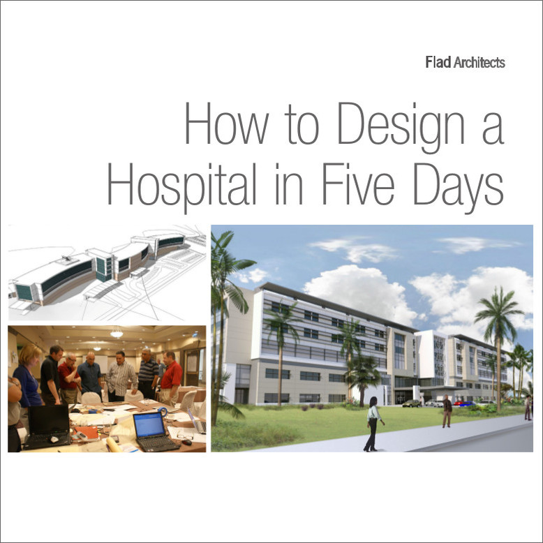 How to Design a Hospital in Five Days: Flad Architects Project Story